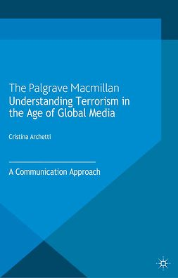 Archetti, Cristina - Understanding Terrorism in the Age of Global Media, ebook