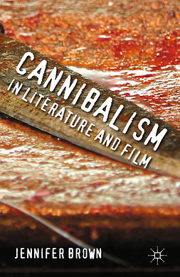 Brown, Jennifer - Cannibalism in Literature and Film, e-kirja