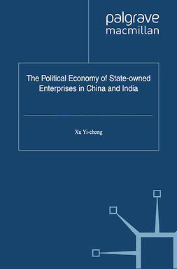Yi-chong, Xu - The Political Economy of State-owned Enterprises in China and India, e-kirja