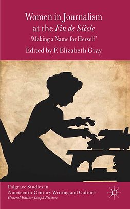 "Gray, F. Elizabeth - Women in Journalism at the <Emphasis Type=""Italic"">Fin de Siècle</Emphasis>, e-bok"