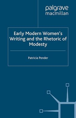 Pender, Patricia - Early Modern Women's Writing and the Rhetoric of Modesty, e-kirja