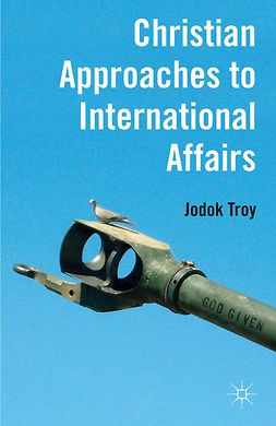 Troy, Jodok - Christian Approaches to International Affairs, ebook