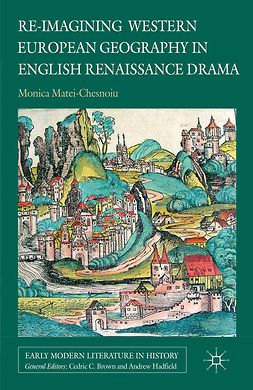 Matei-Chesnoiu, Monica - Re-imagining Western European Geography in English Renaissance Drama, ebook