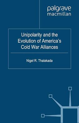 Thalakada, Nigel R. - Unipolarity and the Evolution of America's Cold War Alliances, ebook