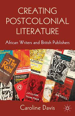 Davis, Caroline - Creating Postcolonial Literature, ebook
