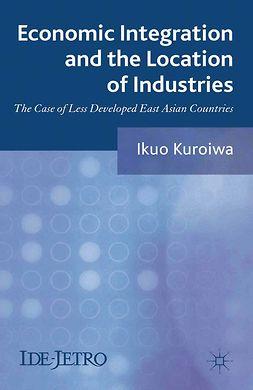 Kuroiwa, Ikuo - Economic Integration and the Location of Industries, e-kirja