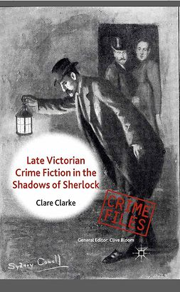 Clarke, Clare - Late Victorian Crime Fiction in the Shadows of Sherlock, ebook