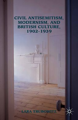 Trubowitz, Lara - Civil Antisemitism, Modernism, and British Culture, 1902–1939, ebook