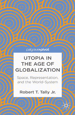 Tally, Robert T. - Utopia in the Age of Globalization: Space, Representation, and the World System, ebook