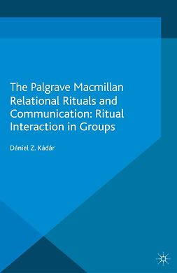 Kádár, Dániel Z. - Relational Rituals and Communication: Ritual Interaction in Groups, ebook