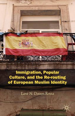 Dotson-Renta, Lara N. - Immigration, Popular Culture, and the Re-routing of European Muslim Identity, e-kirja