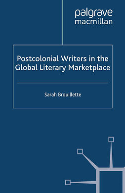Brouillette, Sarah - Postcolonial Writers in the Global Literary Marketplace, e-kirja