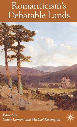 Lamont, Claire - Romanticism's Debatable Lands, e-bok