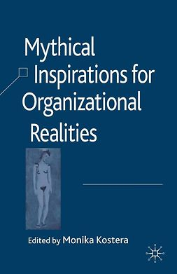 Kostera, Monika - Mythical Inspirations for Organizational Realities, ebook