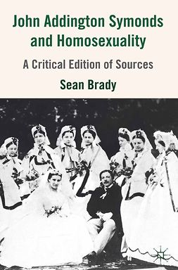 Brady, Sean - John Addington Symonds (1840–1893) and Homosexuality, ebook