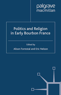 Forrestal, Alison - Politics and Religion in Early Bourbon France, ebook