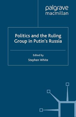 White, Stephen - Politics and the Ruling Group in Putin's Russia, e-kirja