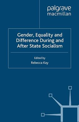 Kay, Rebecca - Gender, Equality and Difference During And After State Socialism, ebook