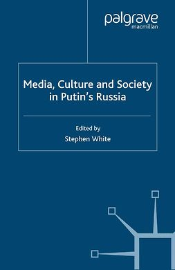 White, Stephen - Media, Culture and Society in Putin's Russia, e-kirja