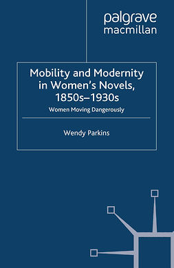 Parkins, Wendy - Mobility and Modernity in Women's Novels, 1850s–1930s, e-kirja