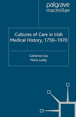 Cox, Catherine - Cultures of Care in Irish Medical History, 1750–1970, e-kirja
