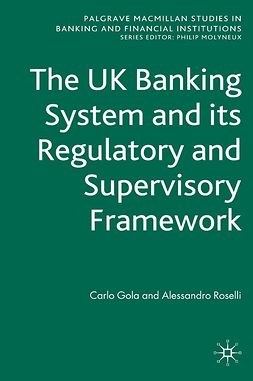 Gola, Carlo - The UK Banking System and Its Regulatory and Supervisory Framework, ebook