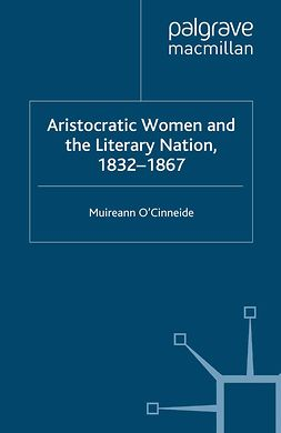 O'Cinneide, Muireann - Aristocratic Women and the Literary Nation, 1832–1867, e-kirja