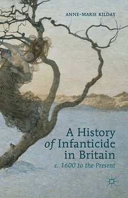 """Kilday, Anne-Marie - A History of Infanticide in Britain <Emphasis Type=""""Italic"""">c</Emphasis>. 1600 to the Present, e-bok"""