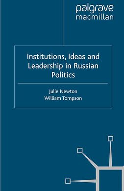 Newton, Julie - Institutions, Ideas and Leadership in Russian Politics, e-bok