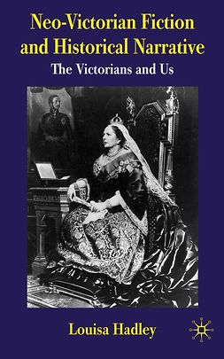 Hadley, Louisa - Neo-Victorian Fiction and Historical Narrative, e-bok