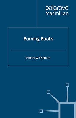 Fishburn, Matthew - Burning Books, e-kirja