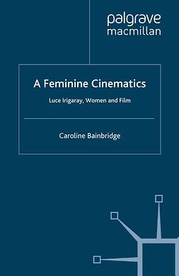 Bainbridge, Caroline - A Feminine Cinematics, ebook