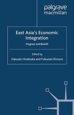 Hiratsuka, Daisuke - East Asia's Economic Integration, e-bok