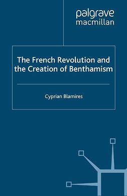 Blamires, Cyprian - The French Revolution and the Creation of Benthamism, ebook