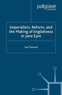 "Thomas, Sue - Imperialism, Reform, and the Making of Englishness in <Emphasis Type=""Italic"">Jane Eyre</Emphasis>, ebook"