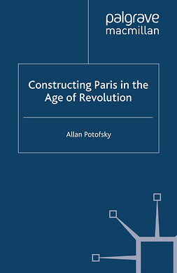 Potofsky, Allan - Constructing Paris in the Age of Revolution, ebook