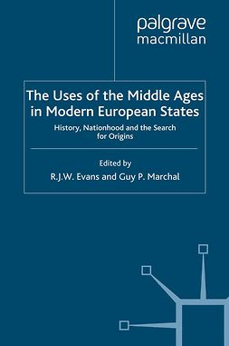 Evans, R. J. W. - The Uses of the Middle Ages in Modern European States, ebook