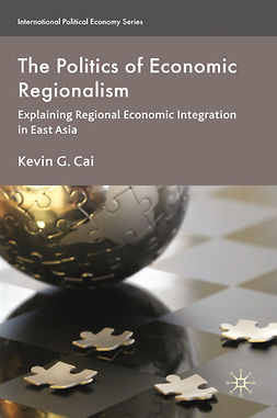 Cai, Kevin G. - The Politics of Economic Regionalism, e-bok