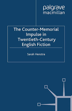 Henstra, Sarah - The Counter-Memorial Impulse in Twentieth-Century English Fiction, e-kirja