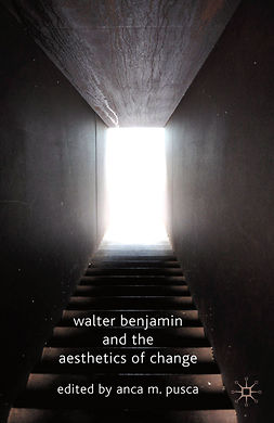 Pusca, Anca M. - Walter Benjamin and the Aesthetics of Change, ebook