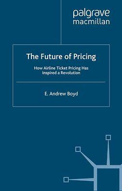 Boyd, E. Andrew - The Future of Pricing, e-bok