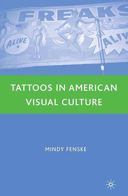 Fenske, Mindy - Tattoos in American Visual Culture, ebook