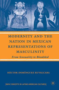 Domínguez-Ruvalcaba, Héctor - Modernity and the Nation in Mexican Representations of Masculinity, e-bok