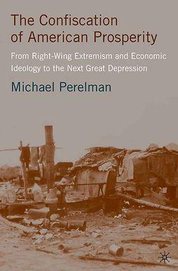 Perelman, Michael - The Confiscation of American Prosperity, ebook