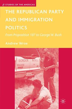 Wroe, Andrew - The Republican Party and Immigration Politics, e-kirja