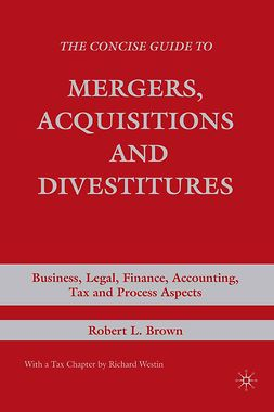 Brown, Robert L. - The Concise Guide to Mergers, Acquisitions and Divestitures, ebook