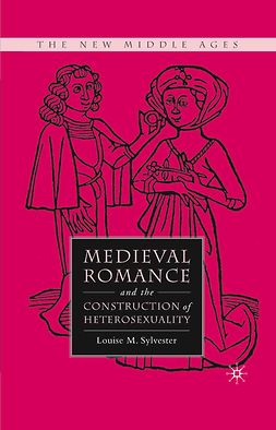 Sylvester, Louise M. - Medieval Romance and the Construction of Heterosexuality, e-kirja