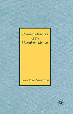 Joslyn-Siemiatkoski, Daniel - Christian Memories of the Maccabean Martyrs, e-kirja