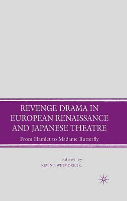 Wetmore, Kevin J. - Revenge Drama in European Renaissance and Japanese Theatre, ebook