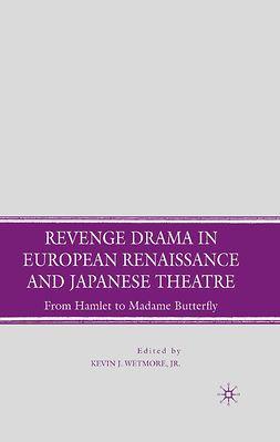Wetmore, Kevin J. - Revenge Drama in European Renaissance and Japanese Theatre, ebook